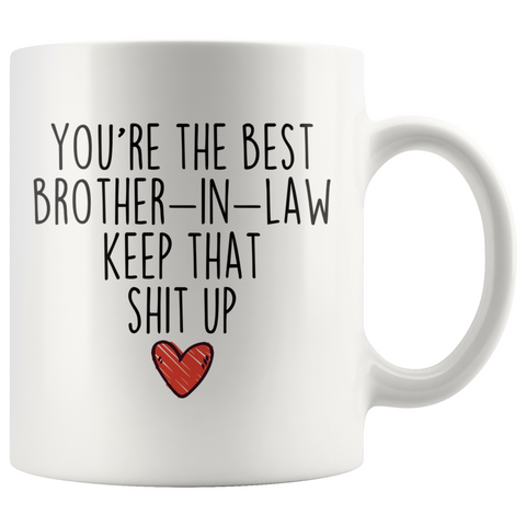 Best Brother In Law Gifts Funny Brother In Law Gifts Youre The Best Brother-In-Law Keep That Shit Up Coffee Mug 11 oz or 15 oz White Tea Cup