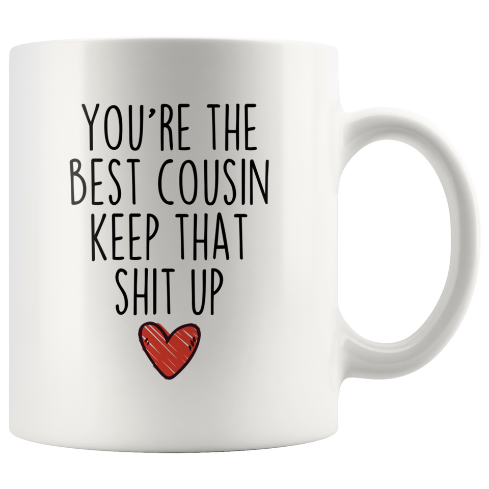 Best Cousin Gifts Funny Cousin Gifts You're The Best Cousin Keep That Shit Up Coffee Mug 11 oz or 15 oz White Tea Cup