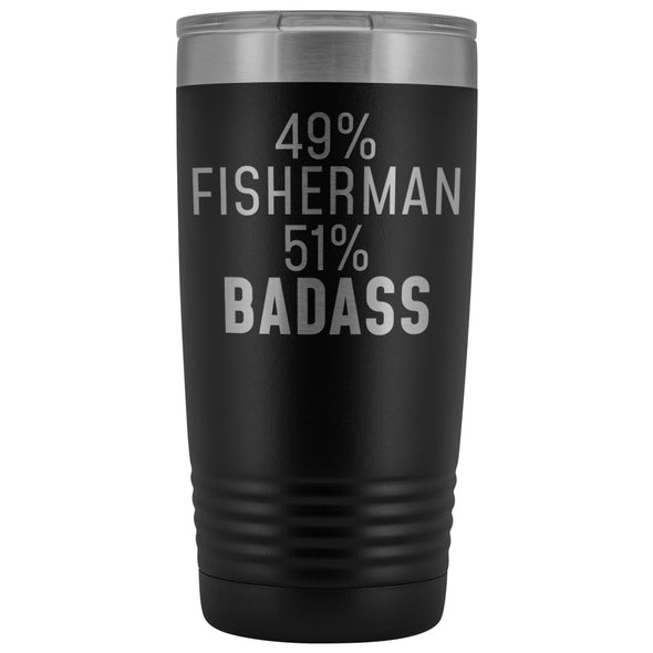 Best Fishing Gift: 49% Fisherman 51% Badass Insulated Tumbler 20oz $29.99 | Black Tumblers