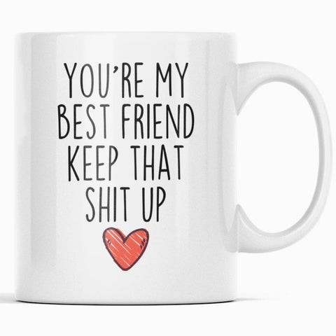 Best Friend Gifts Youre My Best Friend Keep That Shit Up Coffee Mug 11 oz or 15 oz White Tea Cup $14.99 | 11oz Mug Drinkware