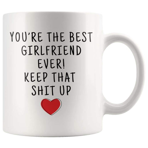 Youre The Best Girlfriend Ever! Keep That Shit Up Coffee Mug - Youre The Best Girlfriend Mug - Custom Made Drinkware