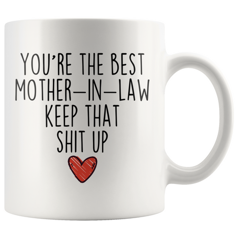 Best Mother In Law Gifts Funny Mother-In-Law Gifts Youre The Best Mother-In-Law Keep That Shit Up Coffee Mug 11 oz or 15 oz White Tea Cup