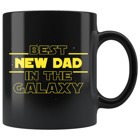 Best New Dad In The Galaxy Coffee Mug Black 11oz Gifts for New Dad $19.99 | 11oz - Black Drinkware