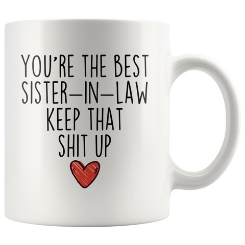 Best Sister In Law Gifts Funny Sister-In-Law Gifts Youre The Best Sister-In-Law Keep That Shit Up Coffee Mug 11 oz or 15 oz White Tea Cup