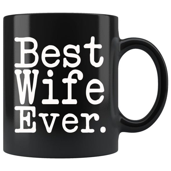 Best Wife Ever Gift Unique Wife Mug Anniversary Gift for Wife Best Birthday Gift Christmas Wife Coffee Mug Tea Cup Black $19.99 | 11oz -