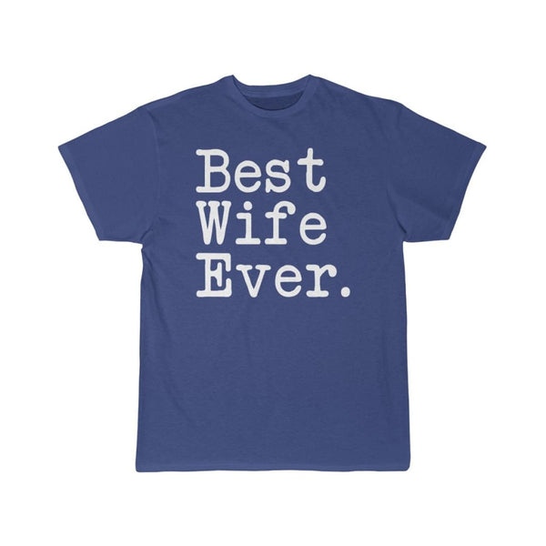 Best Wife Ever T-Shirt Anniversary Gift Mother's Day Gift for Wife Tee Birthday Gift Christmas Gift for Her Unisex Shirt
