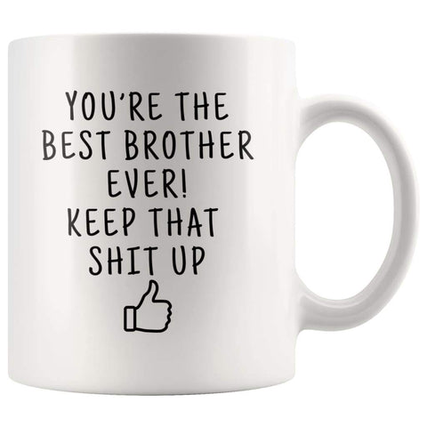Youre The Best Brother Ever! Keep That Shit Up Coffee Mug | Funny Gift For Brother - Best Brother Ever! Mug - Custom Made Drinkware