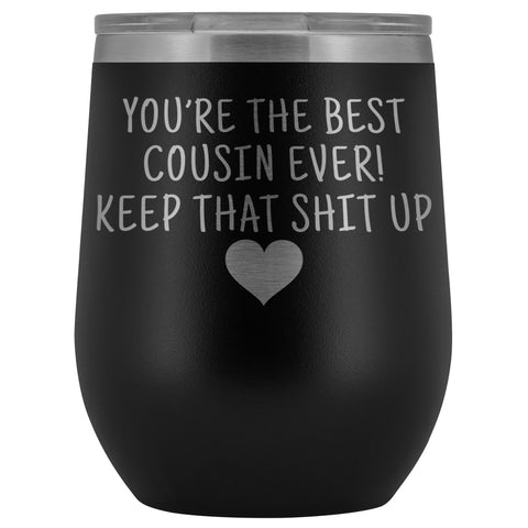 Cousin Gifts for Women: Best Cousin Ever! Insulated Wine Tumbler 12oz $29.99 | Black Wine Tumbler
