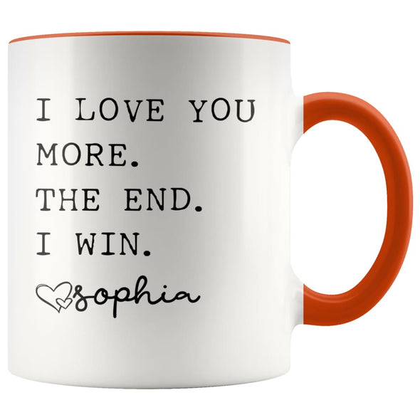 Customized Mom Gifts I Love You More The End I Win Love Personalized Name Mother's Day Gift for Mom Coffee Mug Tea Cup $14.99 | Orange