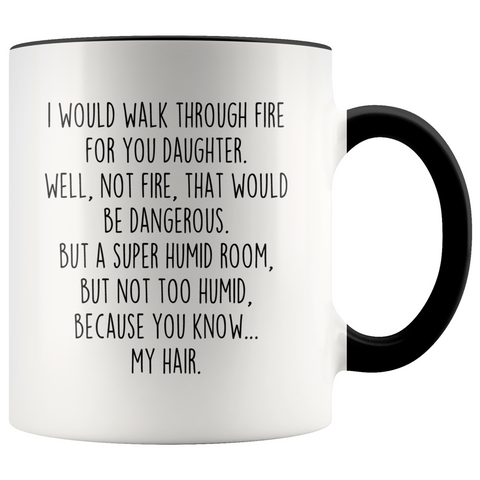 Daughter Gifts I Would Walk Through Fire For You Daughter Personalized Color 11oz Coffee Mug $19.99 | Black Drinkware