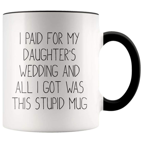 Funny Father of the Bride Gifts | I Paid For My Daughter's Wedding And All I Got Was This Stupid Mug - BackyardPeaks