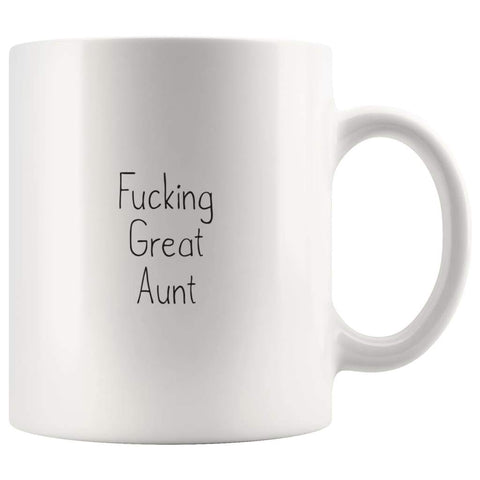 Fucking Great Aunt Coffee Mug $13.99 | 11oz Mug Drinkware