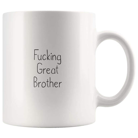 Fucking Great Brother Coffee Mug $13.99 | 11oz Mug Drinkware