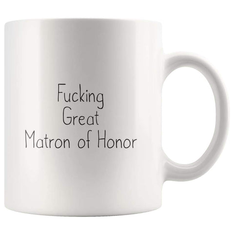 Fucking Great Matron of Honor Coffee Mug $13.99 | 11oz Mug Drinkware