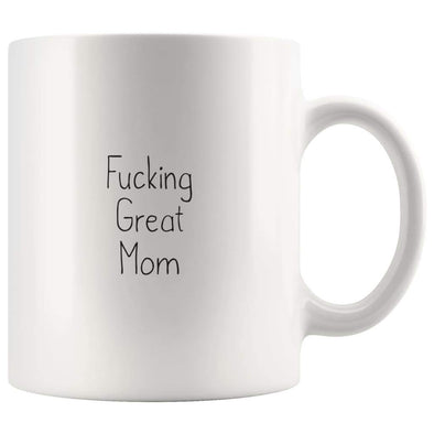 Fucking Great Mom Coffee Mug $13.99 | 11oz Mug Drinkware