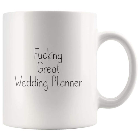 Fucking Great Wedding Planner Coffee Mug $13.99 | 11oz Mug Drinkware