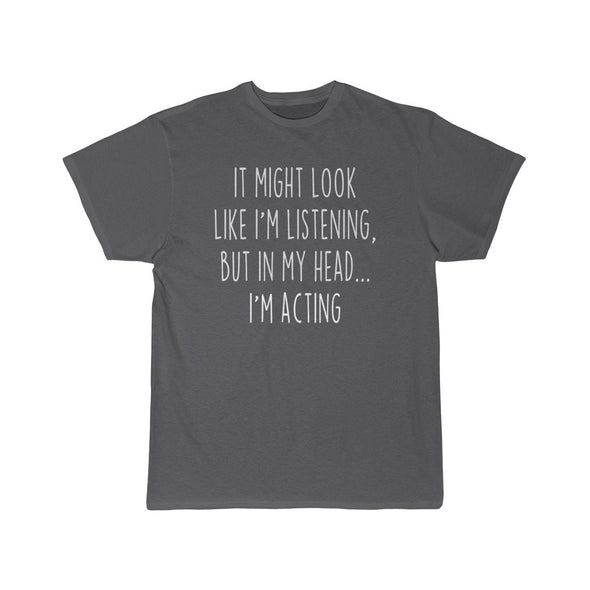 Funny Acting Shirt Acting T Shirt Gift Idea for Actor & Actress Unisex Fit T-Shirt $19.99 | Charcoal / S T-Shirt