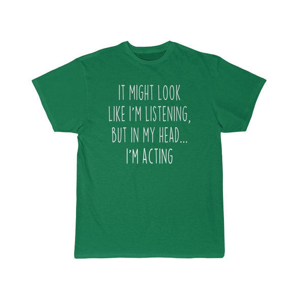 Funny Acting Shirt Acting T Shirt Gift Idea for Actor & Actress Unisex Fit T-Shirt $19.99 | Kelly / S T-Shirt