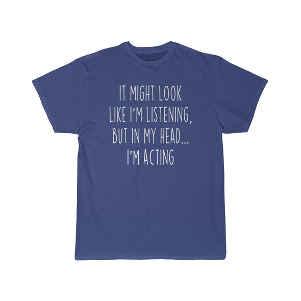 Funny Acting Shirt Acting T Shirt Gift Idea for Actor & Actress Unisex Fit T-Shirt $19.99 | Royal / S T-Shirt