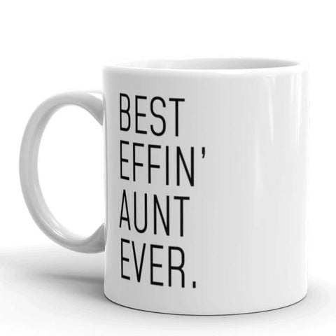 Funny Aunt Gift: Best Effin Aunt Ever. Coffee Mug 11oz $19.99 | Drinkware