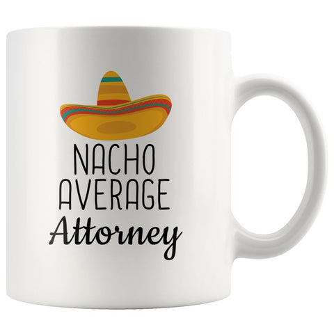 Funny Best Attorney Gift: Nacho Average Attorney Coffee Mug $14.99 | 11 oz Drinkware