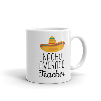 Funny Best Gift for Teacher: Nacho Average Teacher Coffee Mug $14.99 | 11 oz Drinkware