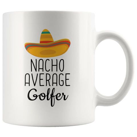 Funny Best Golfing Gift: Nacho Average Golfer Coffee Mug $14.99 | 11 oz Drinkware