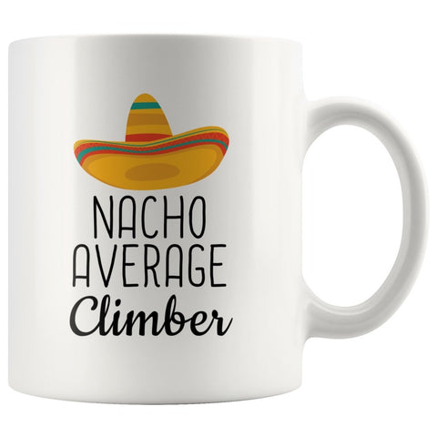 Funny Best Rock Climbing Gift: Nacho Average Climber Coffee Mug $14.99 | 11 oz Drinkware
