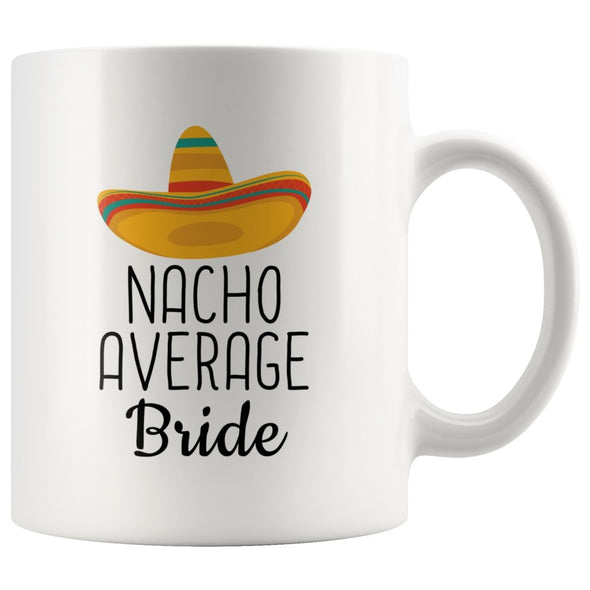 Funny Bride Gifts: Nacho Average Bride Mug | Gift Ideas for Bride $19.99 | 11 oz Drinkware