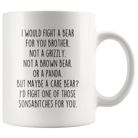Funny Brother Gifts: I Would Fight A Bear For You Mug | Gifts for Brother $19.99 | 11 oz Drinkware