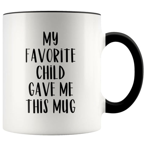Funny Coffee Mug My Favorite Child Gave Me This Mug Dad or Mom Gift from Daughter 11 oz Tea Cup $14.99 | Black Drinkware