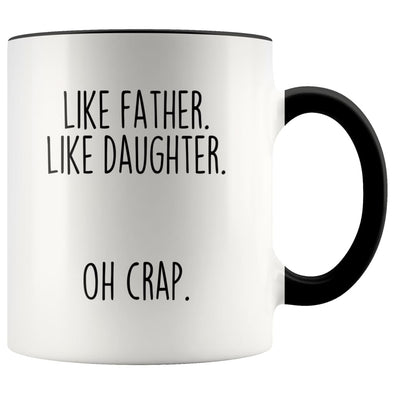 Funny Dad Gift from Daughter | Like Father. Like Daughter. Oh Crap. Coffee Mug | Dad Gift Idea $14.99 | Black Drinkware