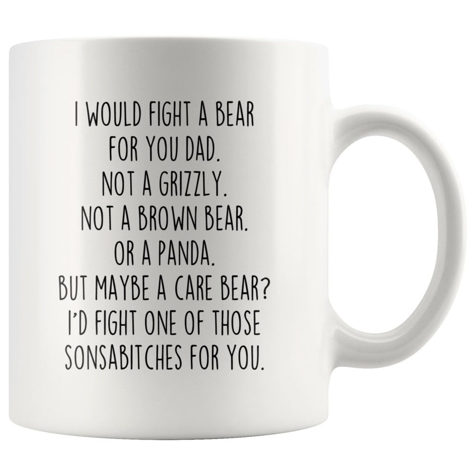 Funny Dad Gifts: I Would Fight A Bear For You Mug | Gifts for Dad
