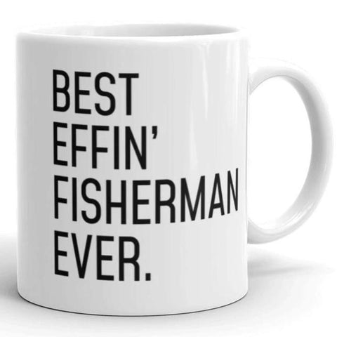 Funny Fishing Gift: Best Effin Fisherman Ever. Coffee Mug 11oz $19.99 | 11 oz Drinkware