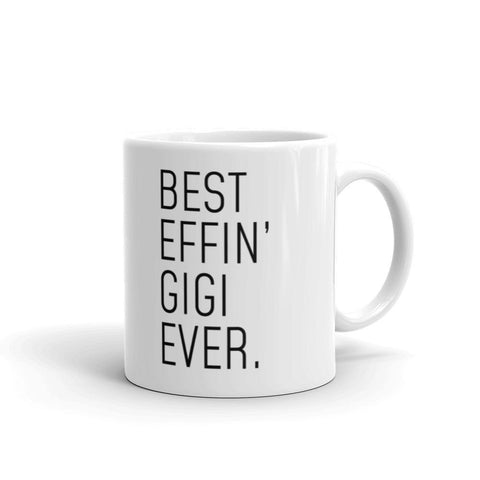 Funny Gigi Gift: Best Effin Gigi Ever. Coffee Mug 11oz $19.99 | 11 oz Drinkware