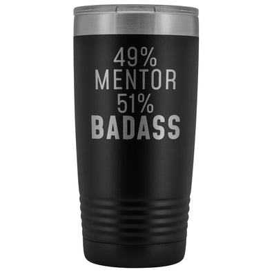 Funny Mentor Gift: 49% Mentor 51% Badass Insulated Tumbler 20oz $29.99 | Black Tumblers