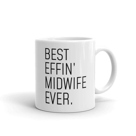 Funny Midwife Gift: Best Effin Midwife Ever. Coffee Mug 11oz $19.99 | 11 oz Drinkware