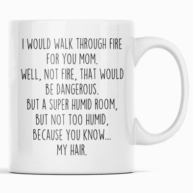 Funny Mom Gift | Mom Mug | Gift for Mom | I Would Walk Through Fire For You Mom Coffee Mug $14.99 | 11oz Mug Drinkware