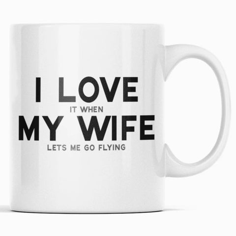 Funny Pilot Gift for Husband: I Love It When My Wife Lets Me Go Flying Coffee Mug $14.99 | Pilot Coffee Mug Drinkware