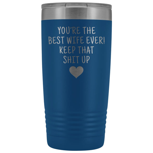 Funny Wife Gifts: Best Wife Ever! Insulated Tumbler $29.99 | Blue Tumblers