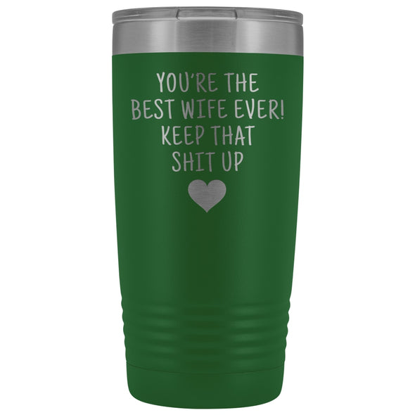 Funny Wife Gifts: Best Wife Ever! Insulated Tumbler $29.99 | Green Tumblers