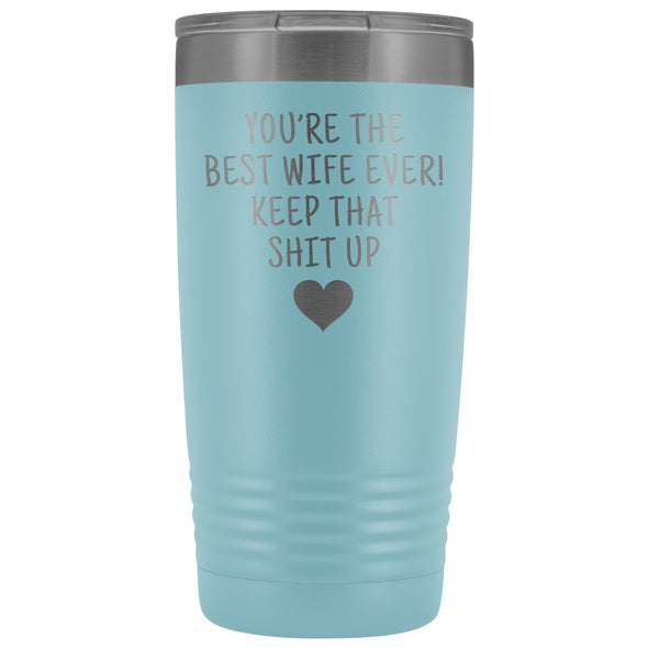 Funny Wife Gifts: Best Wife Ever! Insulated Tumbler $29.99 | Light Blue Tumblers