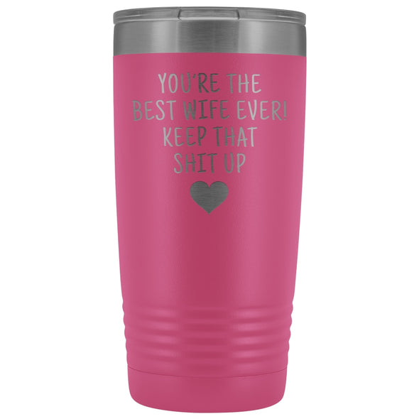 Funny Wife Gifts: Best Wife Ever! Insulated Tumbler $29.99 | Pink Tumblers