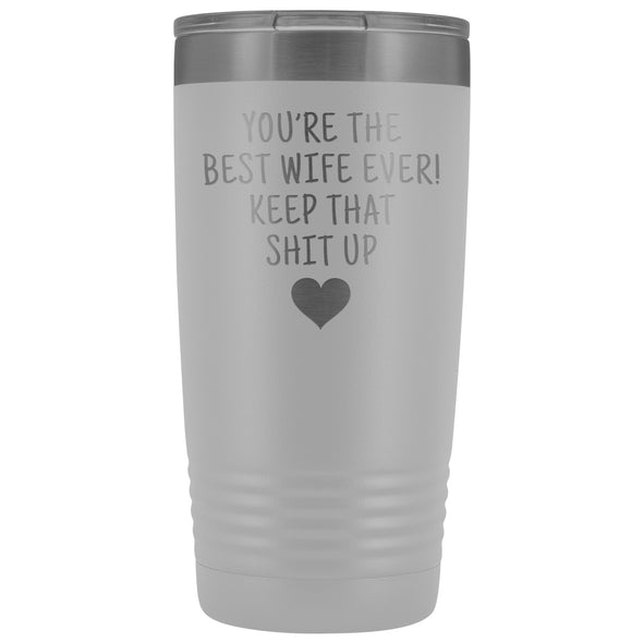 Funny Wife Gifts: Best Wife Ever! Insulated Tumbler $29.99 | White Tumblers