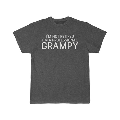 Im Not Retired Im A Professional Grampy T-Shirt $16.99 | Charcoal Heather / L T-Shirt