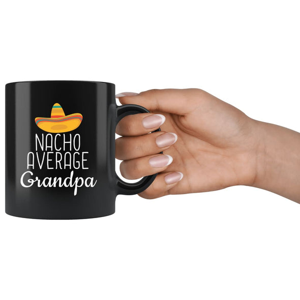 Grandpa Gifts Nacho Average Grandpa Mug Birthday Gift for Grandpa Christmas Funny Fathers Day Grandpa Coffee Mug Tea Cup Black $19.99 |