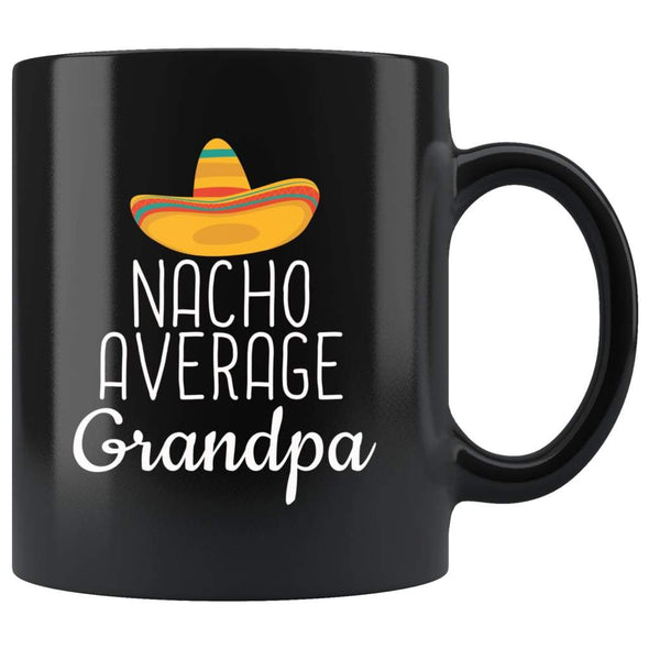 Grandpa Gifts Nacho Average Grandpa Mug Birthday Gift for Grandpa Christmas Funny Fathers Day Grandpa Coffee Mug Tea Cup Black $19.99 | 11oz