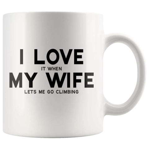 I Love It When My Wife Lets Me Go Climbing Coffee Mug | Husband Climbing Gift Men - BackyardPeaks