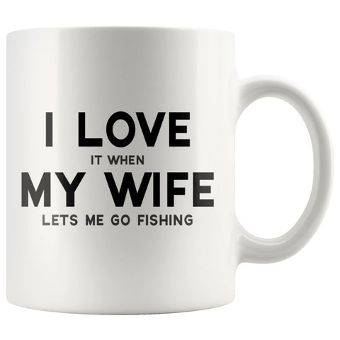 I Love it when My Wife lets me go fishing Funny Coffee Mug - BackyardPeaks