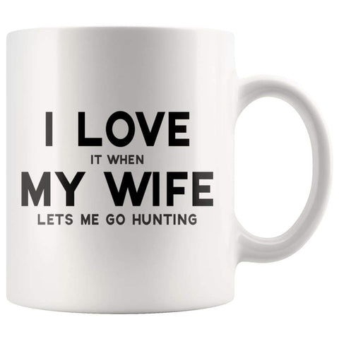 I Love It When My Wife Lets Me Go Hunting Funny Coffee Mug - BackyardPeaks